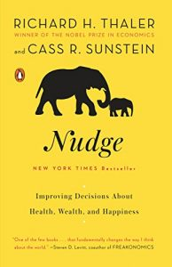 Nudge: Improving Decisions about Health, Wealth, and Happiness, Richard H. Thaler and Cass R. Sunstein