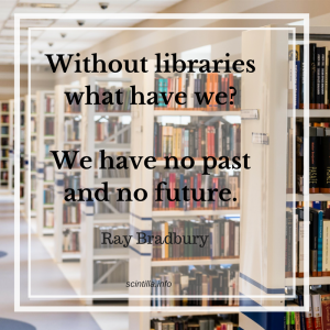 Quote: Without libraries what have we? We have no past and no future. Ray Bradbury