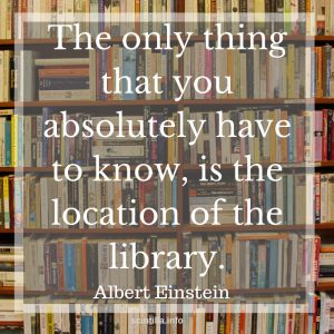 The only thing that you absolutely have to know, is the location of the library. Albert Einstein