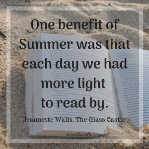 """One benefit of Summer was that each day we had more light to read by."" ― Jeannette Walls, The Glass Castle"