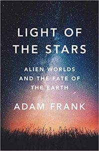 Light of the Stars: Alien Worlds and the Fate of the Earth, Adam Frank