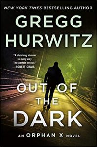 Out of the Dark, Orphan X series, Book 4, Gregg Hurwitz