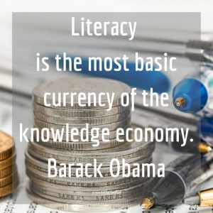 """Literacy is the most basic currency of the knowledge economy."" Barack Obama"