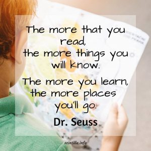 """The more that you read, the more things you will know. The more you learn, the more places you'll go."" — Dr. Seuss"