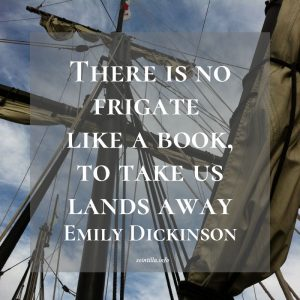 """There is no frigate like a book, to take us lands away"" — Emily Dickinson"