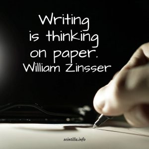 """Writing is thinking on paper. "" — William Zinsser"