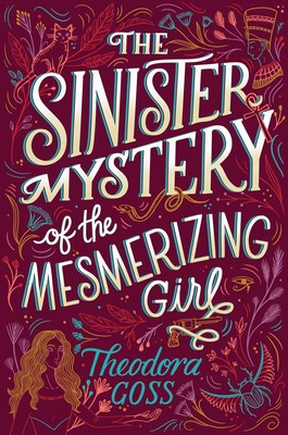 The Sinister Mystery of the Mesmerizing Girl, Theodora Goss