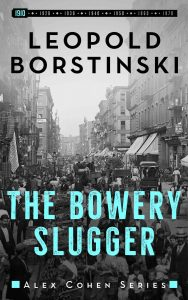 Book Review: The Bowery Slugger, Alex Cohen Book 1, Leopold Bortinski