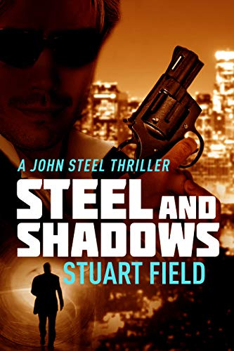 Steel and Shadows, A John Steel Thriller Book 1, Stuart Field
