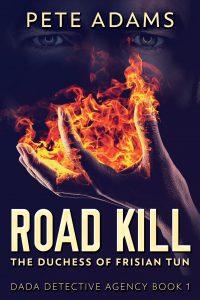 cover: Road Kill: The Duchess of Frisian Tun, DaDa Detective Agency Book 1, Pete Adams