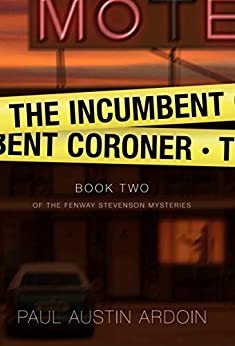 The Incumbent Coroner, Fenway Stevenson Book 2, Paul Austin Ardoin