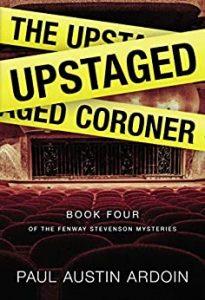 The Upstaged Coroner, Fenway Stevenson Book 4, Paul Austin Ardoin