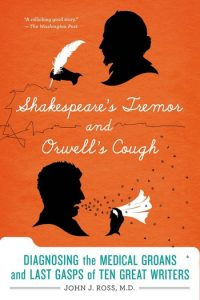 Shakespeare's Tremor and Orwell's Cough, John J. Ross, M.D.
