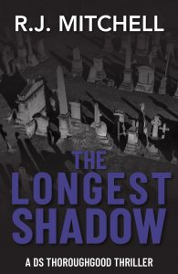 The Longest Shadow, A DS Thoroughgood Thriller Book 3, R.J. Mitchell