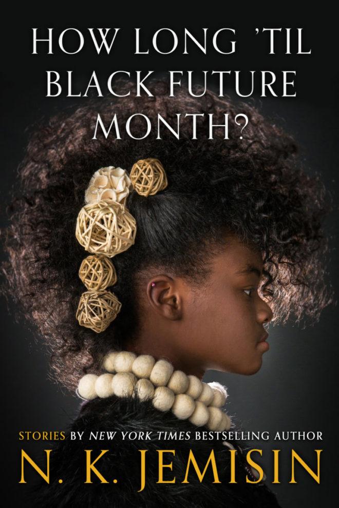 How Long 'til Black Future Month? N.K. Jemisin