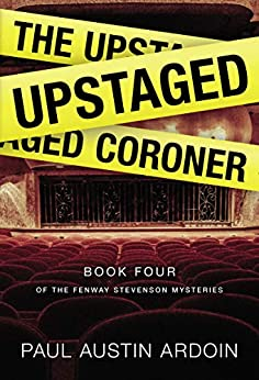 The Upstaged Coroner, Fenway Stevenson Book 4, Paul Austin Ardoin