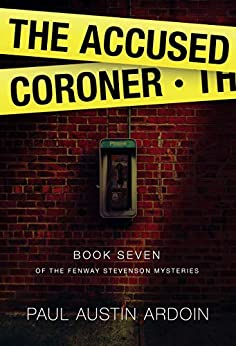 The Accused Coroner, Fenway Stevenson Book 7, Paul Austin Ardoin