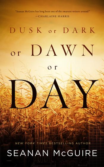 Dusk or Dawn or Dark or Day, Seanan McGuire